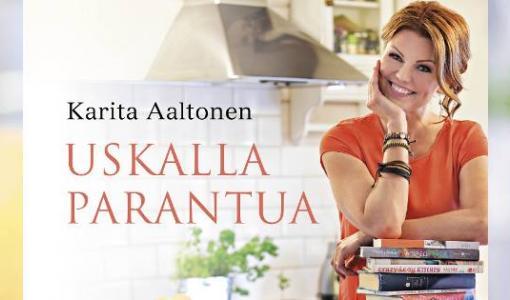 Uskalla parantua – Karita Aaltosen hätkähdyttävä paranemistarina nyt kirjana!