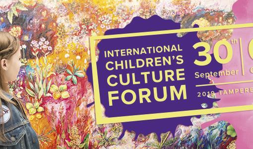Lasten kulttuuriset oikeudet ovat jokaisen asia – Kansainvälinen lastenkulttuurifoorumi Tampereella 30.9. –1.10.2019
