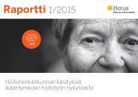 raportti-2015-hoitohenkilokunnan-kasityksia-ikaantyneiden-hoitotyon-nykytilasta.pdf