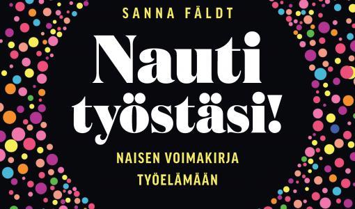 Suomalaisten naisten osaaminen on vajaakäytöllä työelämässä – uutuuskirja auttaa naisia johtamaan itseään ja nauttimaan työstään