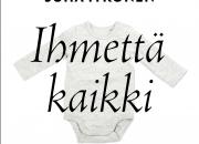 Juha Itkoselta omakohtainen yllätysromaani – tekijänpalkkio Kummien kautta vastasyntyneiden teho-osastolle