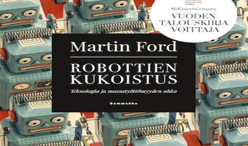Robotit tulevat, miten käy ihmisen? Martin Fordin Robottien kukoistus on kuin ilmestyskirja